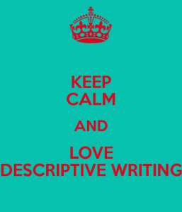 keep-calm-and-love-descriptive-writing